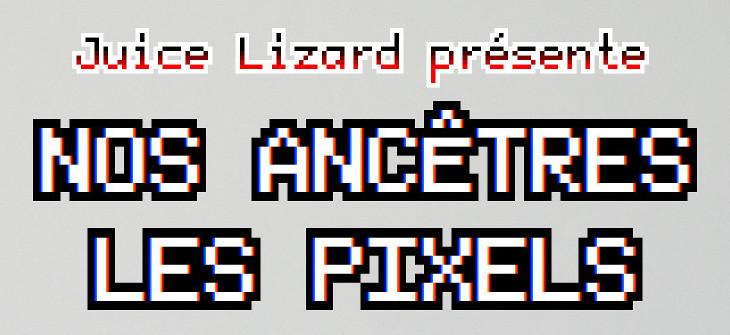 Nos ancêtres les pixels