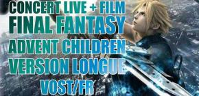 Cinéma Final Fantasy VII Advent Children + Concert Projet JENOVA