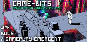 Game-Bits #3 - Bugs - Gameplay Émergent (présentation jouée et game jam)