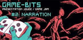 Game-Bits #2 - Narration (présentation jouée et game jam)