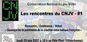 Lyon - Les Rencontres du CNJV #1 : Sauvegarder le patrimoine de la création vidéoludique française