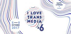 I Love Transmedia 2017 - 6ème édition du festival de la création numérique