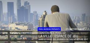 Conférence Pixel #2 - La ville : espace de jeu