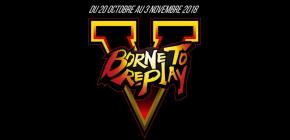 Borne To Replay 2018 - 5ème édition consacrée à la baston