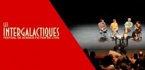 Intergalactiques 2022 - 10ème édition du Festival de Science-Fiction de Lyon