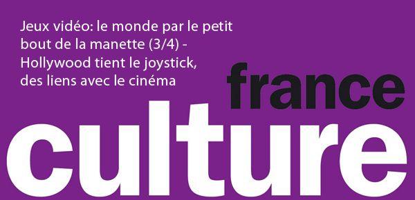 France Culture - Hollywood tient le joystick, les liens entre jeu vidéo et cinéma