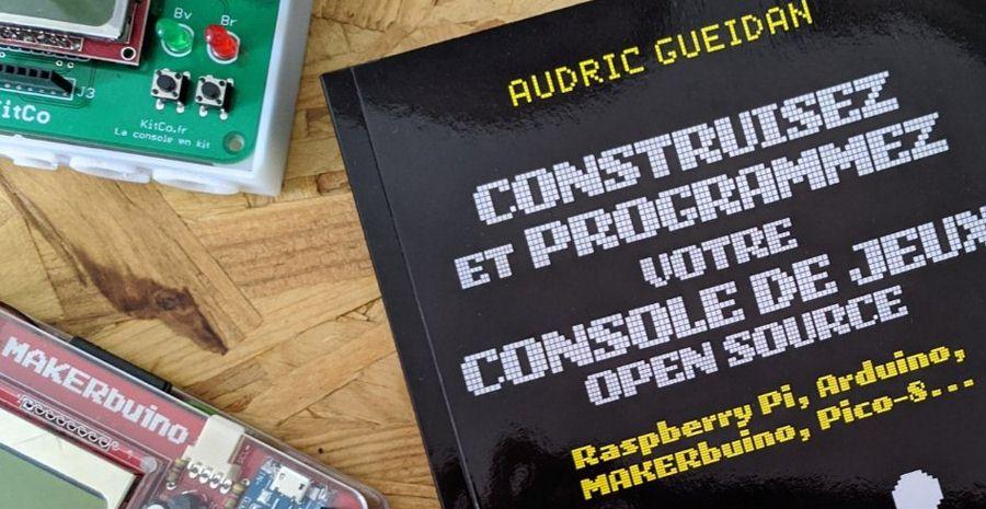 5 questions à... Audric Gueidan, l'auteur de - Construisez et programmez votre console de jeux open source -
