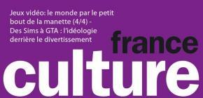 France Culture - Des Sims à GTA, l'idéologie derrière le divertissement