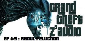 Grand Theft Z'Audio #9 - Raoul Peluchon