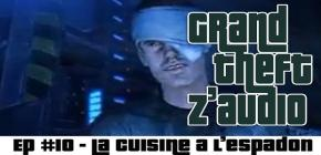 Grand Theft Z'Audio #10 - La cuisine a l'espadon