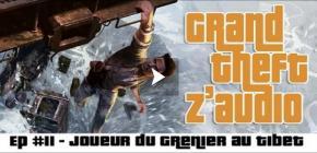 Grand Theft Z'Audio #11 - le Joueur du Grenier au Tibet