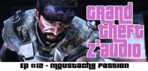 Grand Theft Z'Audio #12 - Moustache Passion