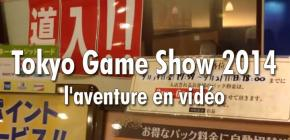 Tokyo Game Show 2014, l'aventure en vidéo