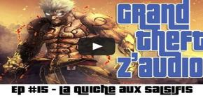 Grand Theft Z'Audio #15 - La Quiche Aux Salsifis