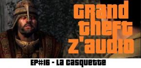 Grand Theft Z'Audio #16 - La casquette