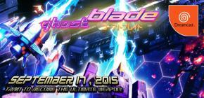 Ghost Blade le 17 septembre 2015 pour la Sega Dreamcast