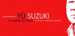 Yu Suzuki - Le Maître de Sega (de l'arcade à Shenmue)