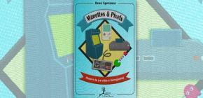Manettes et Pixels - Histoire du jeu vidéo et Retrogaming par René Speranza