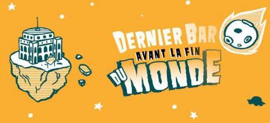 Le Dernier Bar avant la Fin du Monde - objectif Lille !